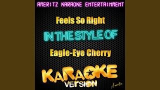 Feels So Right (In the Style of Eagle-Eye Cherry) (Karaoke Version)