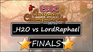 🌟ESOC Autumn Tournament - GRAND FINALS: _H2O vs LordRaphael