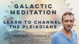 Pleiadian Meditation - Learn to Channel and open your connection to the Pleiadian Collective