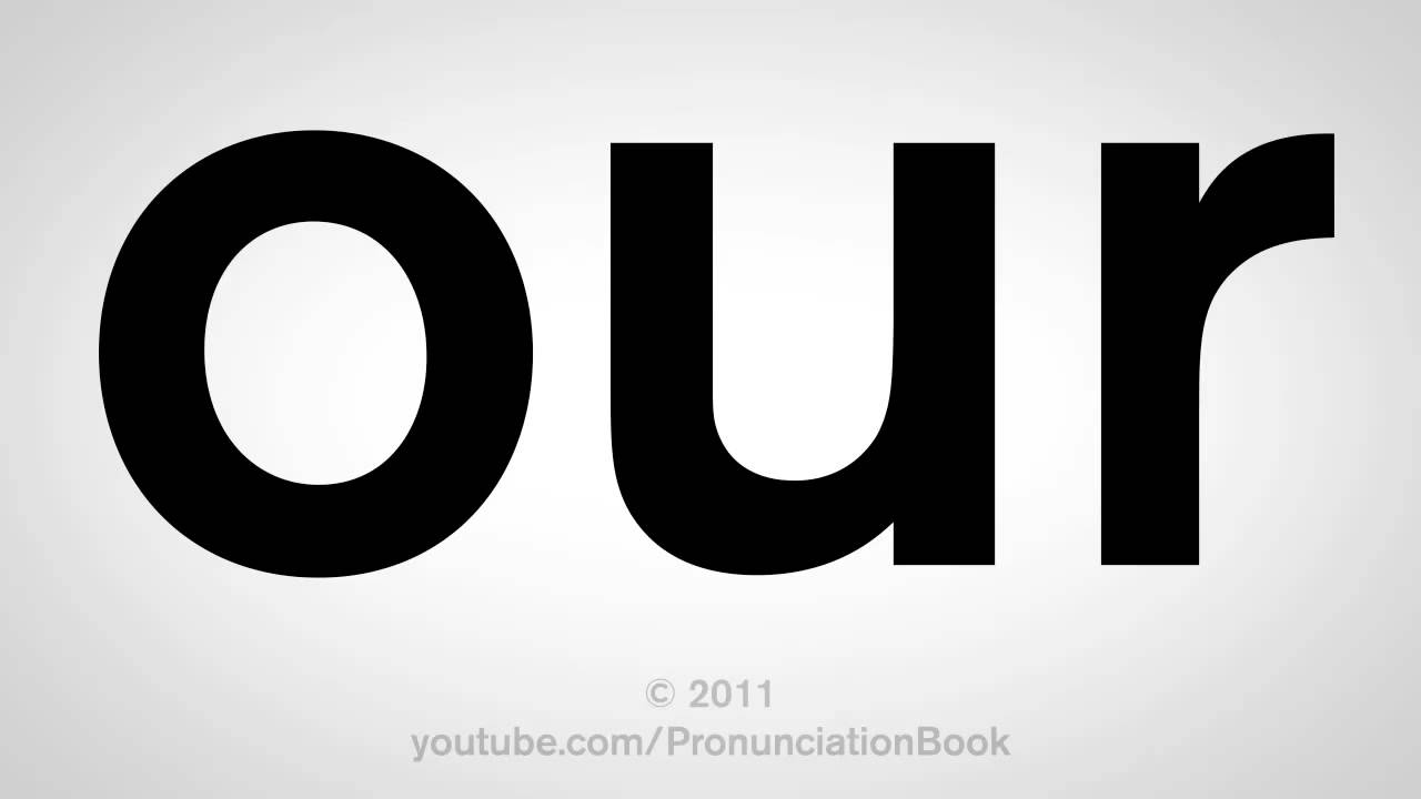 How To Pronounce Our