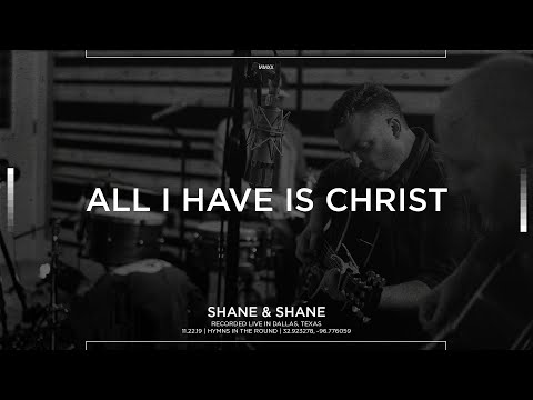 All I Have Is Christ [Acoustic] - Shane & Shane
