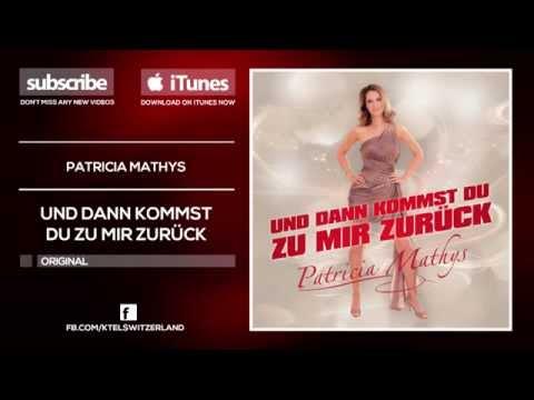 Patricia Mathys - Und Dann Kommst Du Zu Mir Zurück [Official / Full Version]