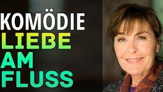 Neue Komödie 2018 Liebe am Fluss Ganzer Film Deutsch Komödie 2018
