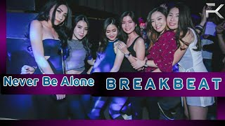 NEVER BE ALONE - BREAKBEAT TERBARU 2017