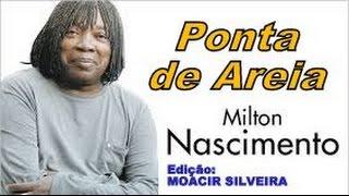 PONTA DE AREIA (letra e vídeo) com MILTON NASCIMENTO, vídeo MOACIR SILVEIRA