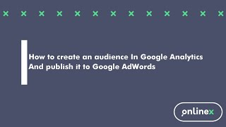 How to create an audience in Google Analytics and publish it to Google AdWords