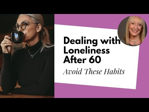 Dealing with Loneliness After 60 is Easiest if You Avoid These Maladaptive Behaviors
