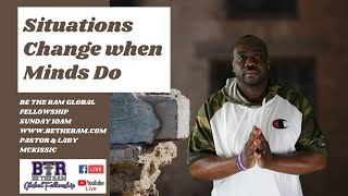 Gen 2:5 Situations Change when Minds Do // Be The Ram Global Fellowship // Pastor McKissic