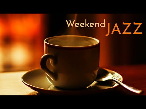 Weekend Chill Out Jazz ☕ Calm & Positive Coffee Jazz Music To Relax, Have a Good Weekend