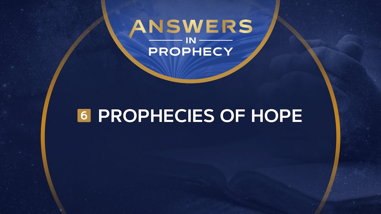 Answers in Prophecy: Prophecies of Hope (Ep. 6)