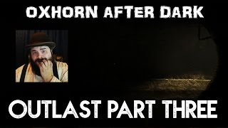 Oxhorn After Dark: Outlast Part 3 thumbnail