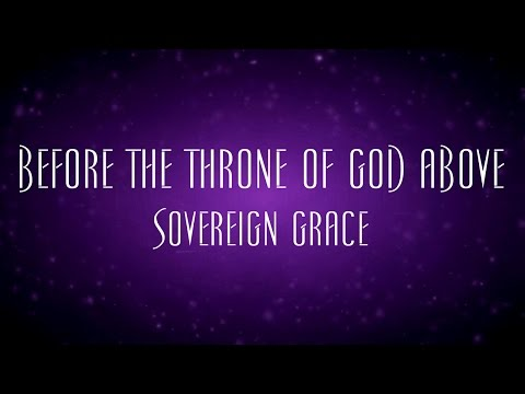 Before The Throne Of God Above  Sovereign Grace