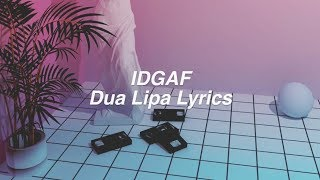 IDGAF || Dua Lipa Lyrics