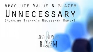 Absolute Value & bLazem - Unnecessary (Morning Steppa