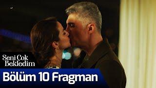 Seni Çok Bekledim 10. Bölüm Fragman