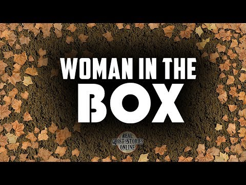 Woman In The Box | Ghost Stories, Paranormal, Supernatural, Hauntings, Horror