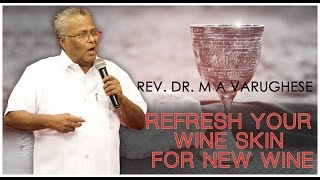 Refresh Your Wine Skin for New Wine - Rev. Dr. M A Varughese