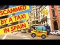 Traveling in Spain | SCAMMED BY A TAXI DRIVER IN SPAIN