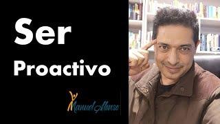 Primer Hábito: Ser Proactivo -  Manuel Alonso