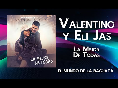 Valentino & Eli Jas – La Mejor De Todas - #BACHATA 2016
