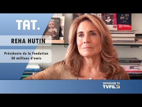 "TAT – Reha Hutin, présidente ""Fondation 30 millions d'amis"""