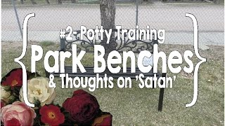 Potty Training, Park Benches & Thoughts on 'Satan'- #2