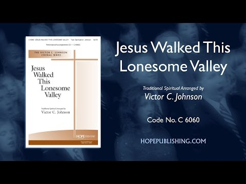 Jesus Walked This Lonesome Valley - arr. Victor C. Johnson