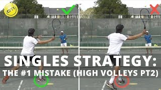 Singles Strategy: The #1 Mistake (High Volleys Part 2)