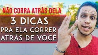 PARE DE CORRER ATRÁS DELA - 3 DICAS Pra ELA Correr Atrás De Você Em Vez Disso