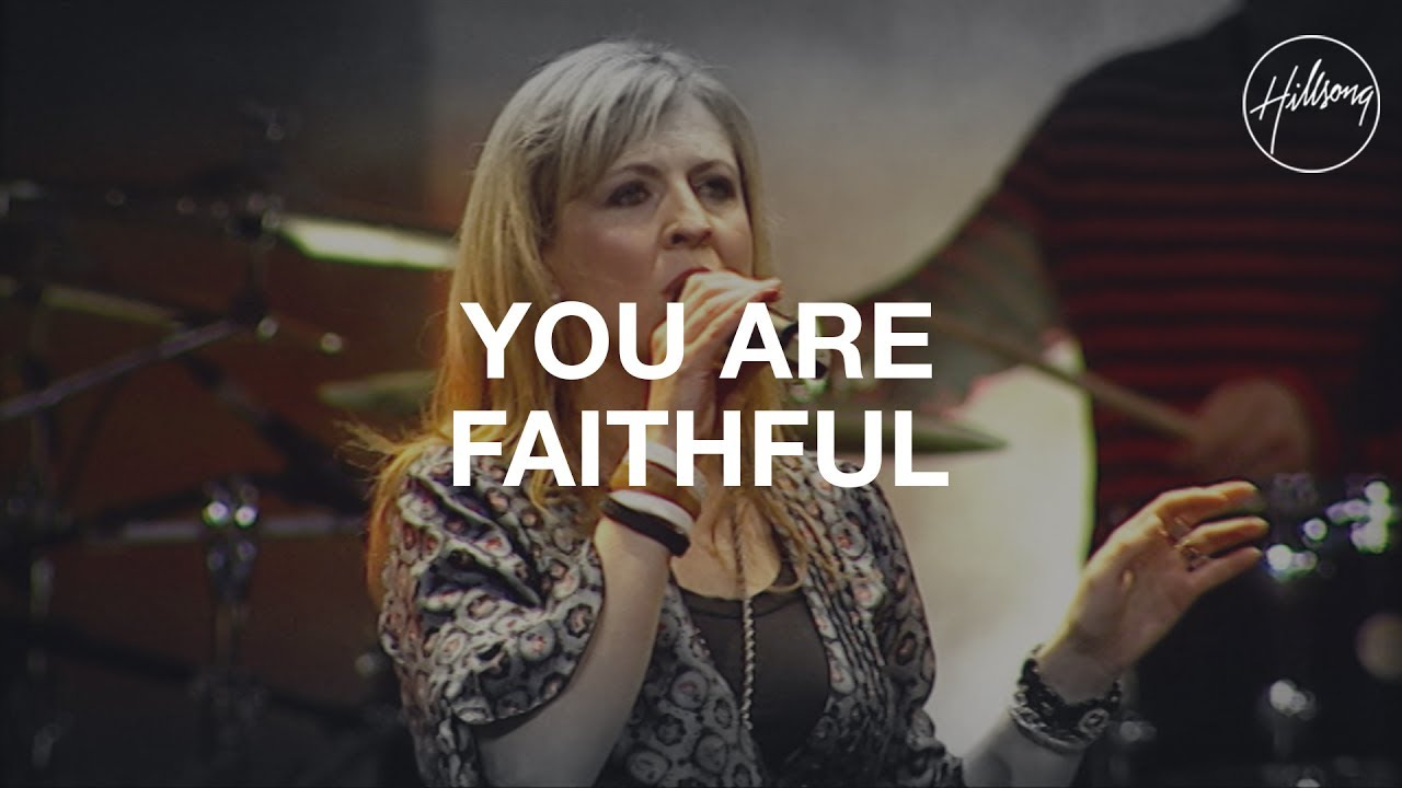 You Are Faithful - Hillsong Worship