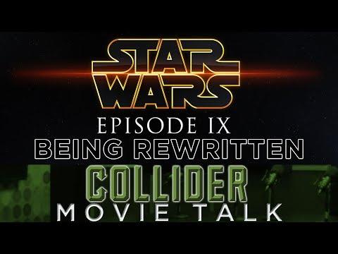 Star Wars Episode 9 Being Rewritten - Collider Movie Talk