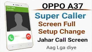OPPO A37 Super Caller Screen Full Setup Change