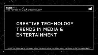 INSPIRE   Creative Technology Trends In Media & Entertainment   The Future of Creative Technology