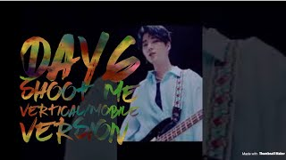 Day6 Shoot Me Vertical/Mobile Version