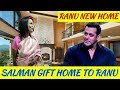 सलमान खान ने सिंगिंग स्टार 'रानू मंडल' को गिफ्ट किया 55 लाख का घर