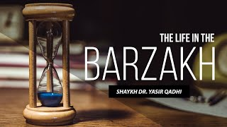 The Life in The Barzakh(The Soul) - Episode 1 | Shaykh Dr. Yasir Qadhi