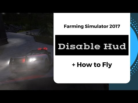 How To Hide / Disable Hud +  How To Fly In Farming Simulator 2017 !