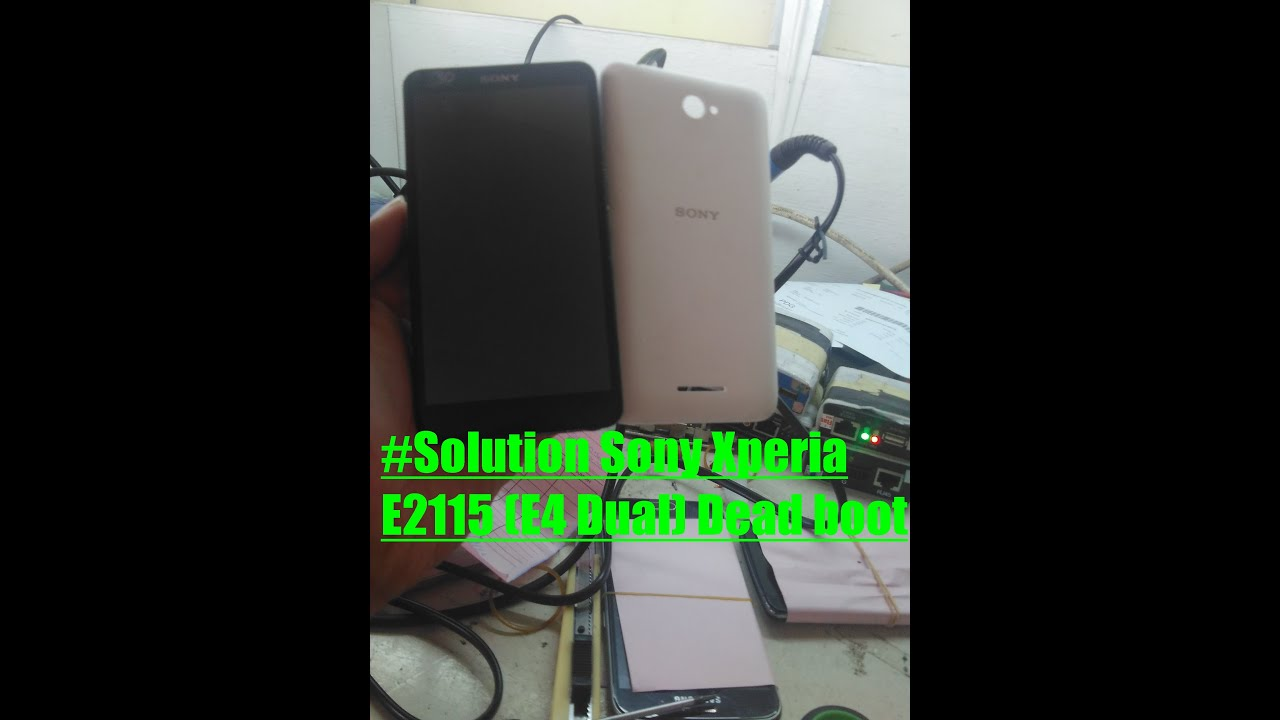 Solution Sony Xperia E2115 (E4 Dual) Dead boot Done Solved