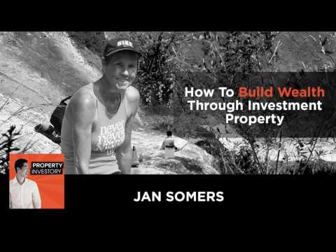 How To Build Wealth Through Investment Property with Jan Somers