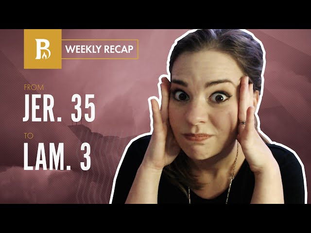 So Will Babylon Sink to Rise No More • Weekly Recap • Jeremiah 35 –Lamentations 3
