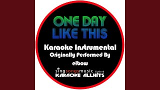 One Day Like This (Originally Performed By Elbow) (Instrumental Version)