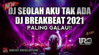 DJ Seolah Aku Tak Ada - Republik Remix Breakbeat Indo Paling Galau 2021 Full Bass!!