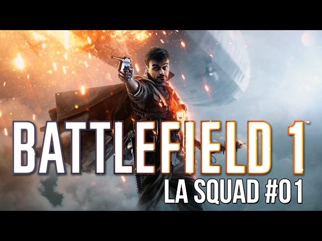 [Replay] La Squad sur le champ de bataille #01 - Battlefield 1