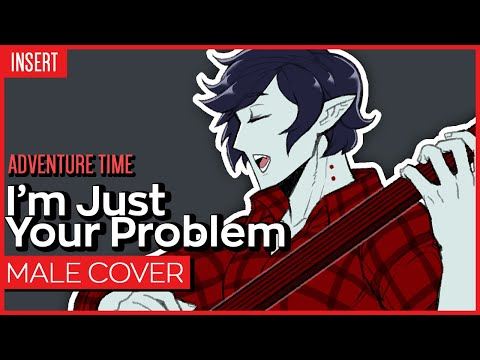 "Adventure Time - ""I'm Just Your Problem"" Ver. Kuraiinu (Male Version)"
