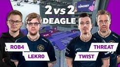 NiP CS:GO 2vs2 Deagle | ft twist, THREAT, lekr0 and Rob4