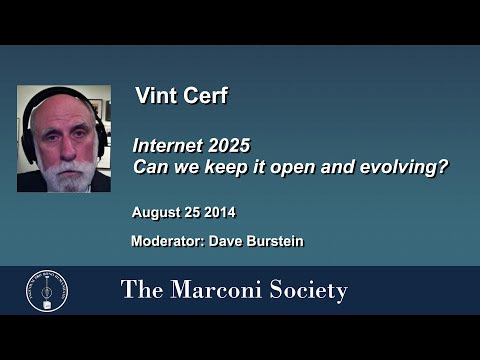 Vint Cerf -  Internet 2025  Can we keep it open and evolving?
