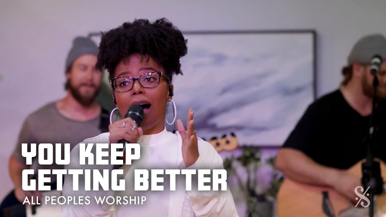 You Keep Getting Better | All Peoples Worship