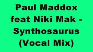 Paul Maddox feat Niki Mak - Synthosaurus (Vocal Mix)