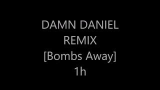 damn daniel remix 1 hour bombs away