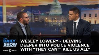 """Wesley Lowery - Delving Deeper Into Police Violence with """"They Can't Kill Us All"""": The Daily Show"""